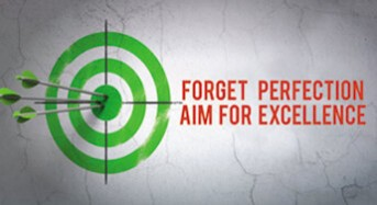 Forget Perfection. Aim for Excellence.